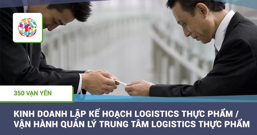 Kinh doanh lập kế hoạch logistics thực phẩm/Vận hành quản lý trung tâm logistics thực phẩm